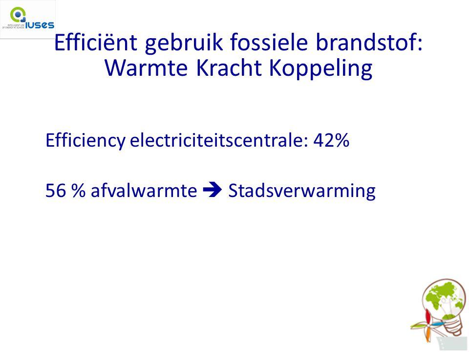 Efficiënt gebruik fossiele brandstof: Warmte Kracht Koppeling Efficiency electriciteitscentrale: 42% 56 % afvalwarmte  Stadsverwarming