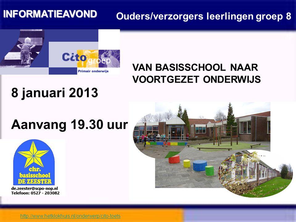 INFORMATIEAVOND Ouders/verzorgers leerlingen groep 8 8 januari 2013 Aanvang 19.30 uur VAN BASISSCHOOL NAAR VOORTGEZET ONDERWIJS http://www.hetklokhuis