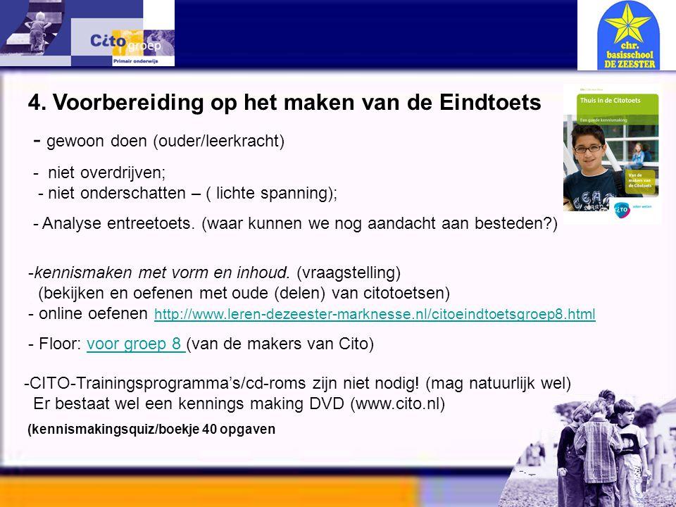 Informatie avond – CITO 11-01-06 4. Voorbereiding op het maken van de Eindtoets - gewoon doen (ouder/leerkracht) - niet overdrijven; - niet onderschat