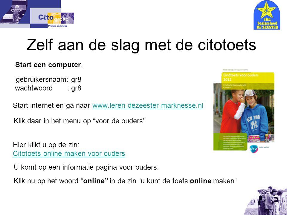 Zelf aan de slag met de citotoets Start een computer. gebruikersnaam: gr8 wachtwoord : gr8 Start internet en ga naar www.leren-dezeester-marknesse.nlw