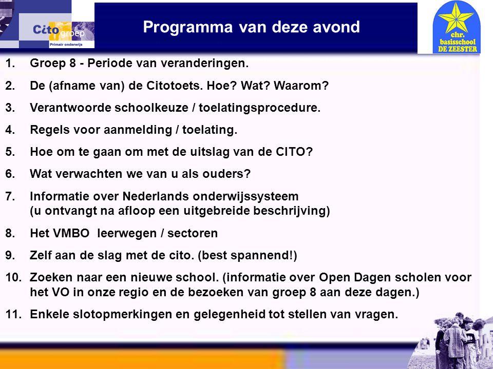 Informatie avond – CITO 11-01-06 Programma van deze avond 1.Groep 8 - Periode van veranderingen. 2.De (afname van) de Citotoets. Hoe? Wat? Waarom? 3.V