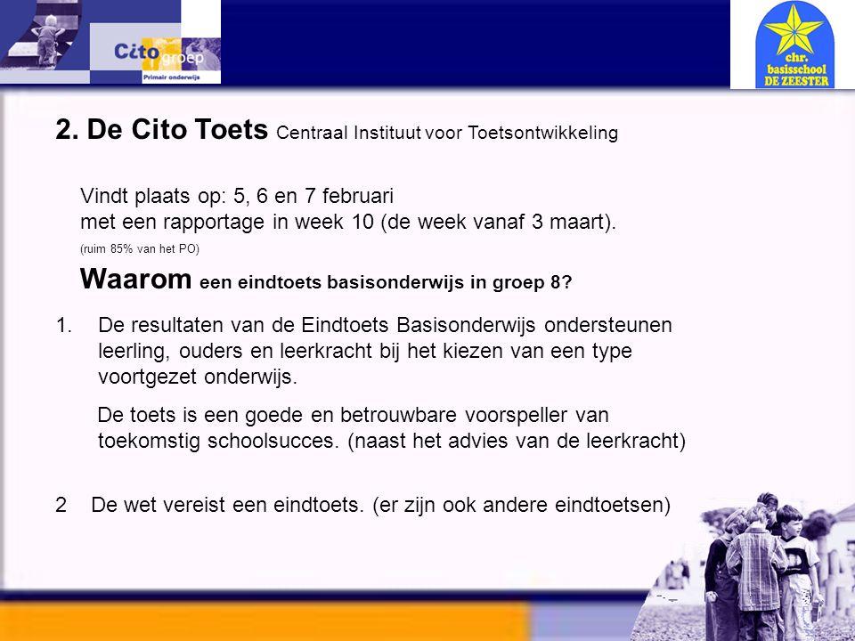 2. De Cito Toets Centraal Instituut voor Toetsontwikkeling Vindt plaats op: 5, 6 en 7 februari met een rapportage in week 10 (de week vanaf 3 maart).