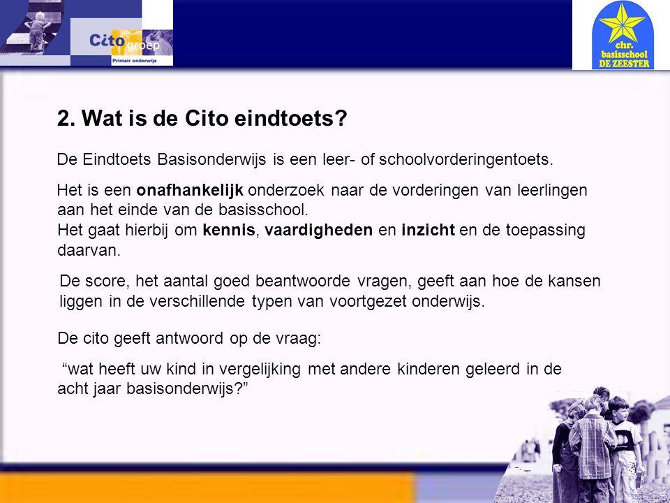 2. Wat is de Cito eindtoets? De Eindtoets Basisonderwijs is een leer- of schoolvorderingentoets. Het is een onafhankelijk onderzoek naar de vorderinge