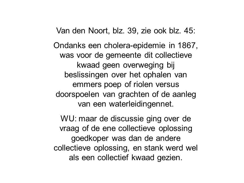 Van den Noort, blz. 39, zie ook blz. 45: Ondanks een cholera-epidemie in 1867, was voor de gemeente dit collectieve kwaad geen overweging bij beslissi