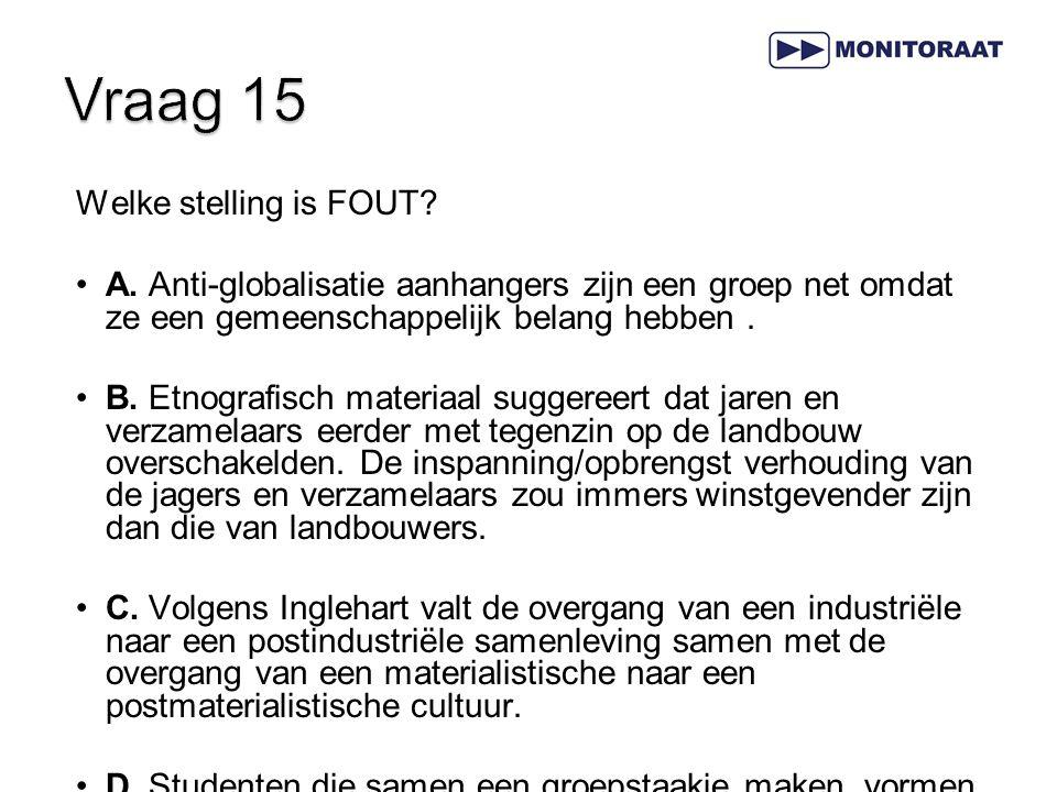 Welke stelling is FOUT? A. Anti-globalisatie aanhangers zijn een groep net omdat ze een gemeenschappelijk belang hebben. B. Etnografisch materiaal sug