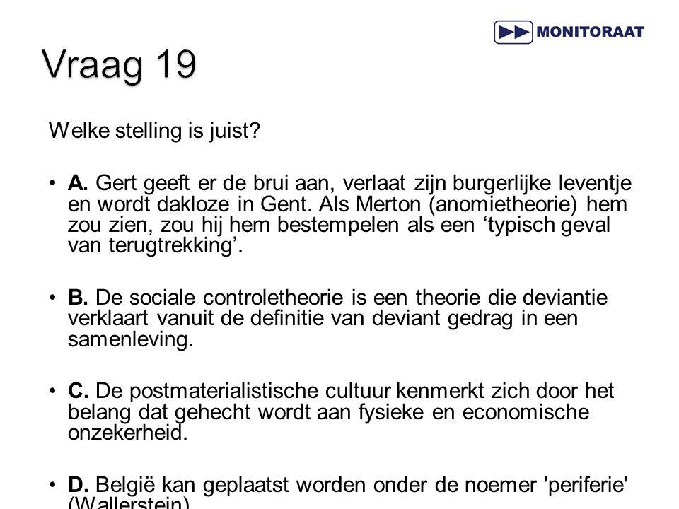 Welke stelling is juist? A. Gert geeft er de brui aan, verlaat zijn burgerlijke leventje en wordt dakloze in Gent. Als Merton (anomietheorie) hem zou