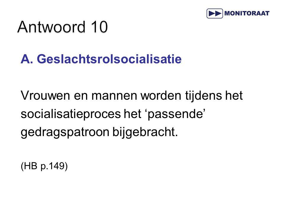 A. Geslachtsrolsocialisatie Vrouwen en mannen worden tijdens het socialisatieproces het 'passende' gedragspatroon bijgebracht. (HB p.149)