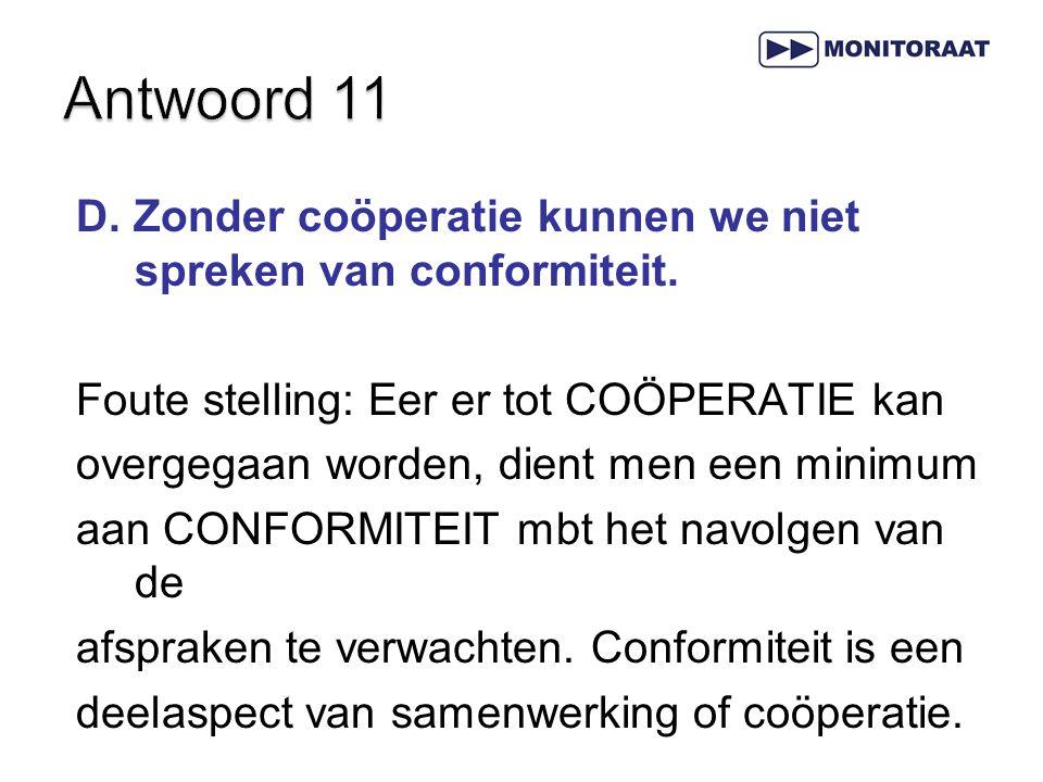D. Zonder coöperatie kunnen we niet spreken van conformiteit. Foute stelling: Eer er tot COÖPERATIE kan overgegaan worden, dient men een minimum aan C