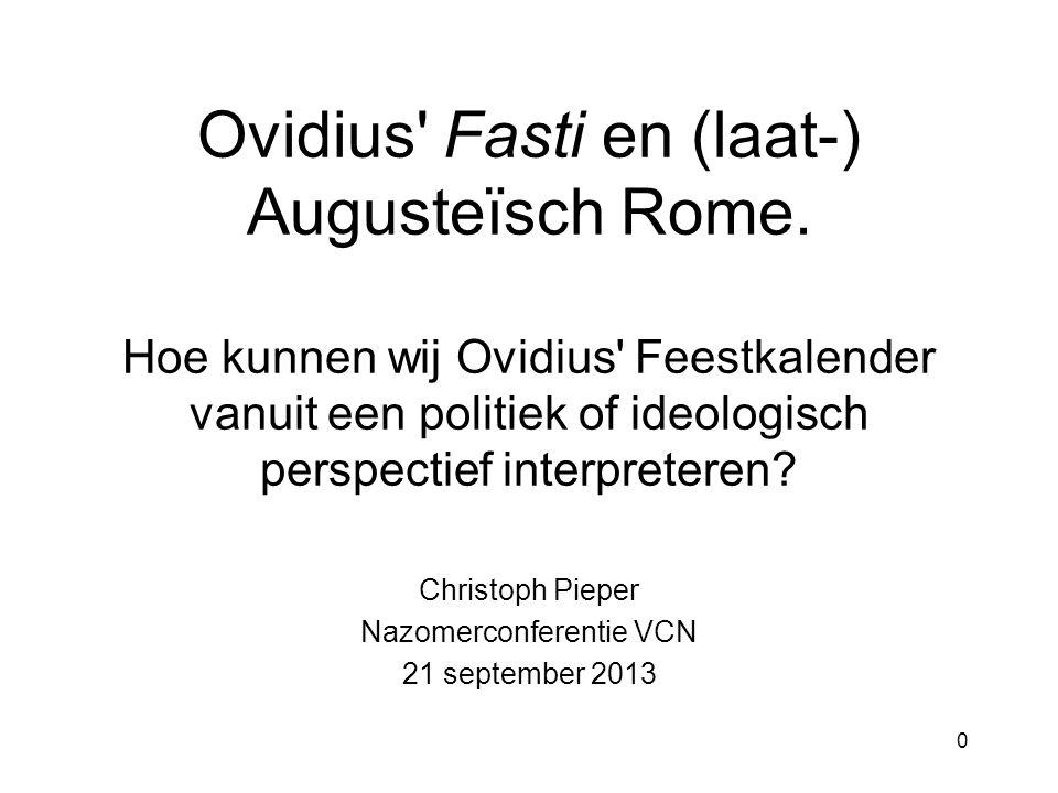 0 Ovidius' Fasti en (laat-) Augusteïsch Rome. Hoe kunnen wij Ovidius' Feestkalender vanuit een politiek of ideologisch perspectief interpreteren? Chri
