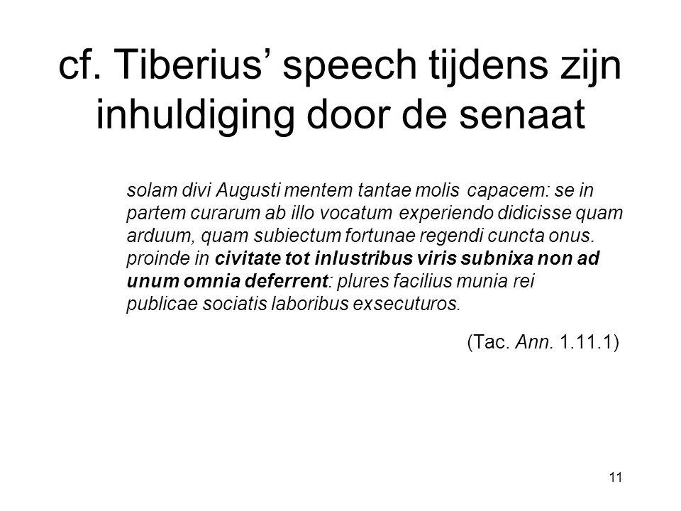cf. Tiberius' speech tijdens zijn inhuldiging door de senaat solam divi Augusti mentem tantae molis capacem: se in partem curarum ab illo vocatum expe