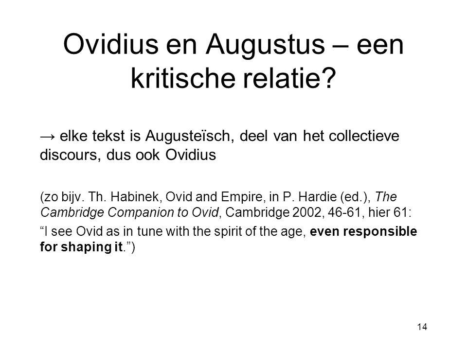 Ovidius en Augustus – een kritische relatie? → elke tekst is Augusteïsch, deel van het collectieve discours, dus ook Ovidius (zo bijv. Th. Habinek, Ov