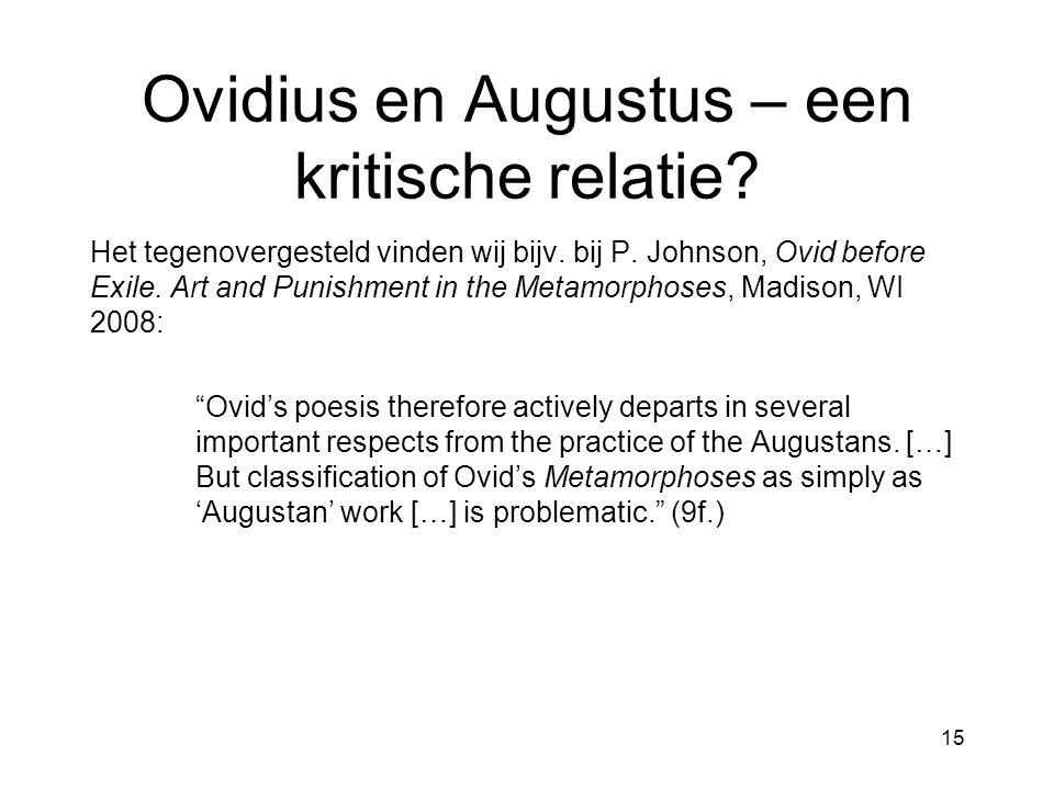 Ovidius en Augustus – een kritische relatie? Het tegenovergesteld vinden wij bijv. bij P. Johnson, Ovid before Exile. Art and Punishment in the Metamo