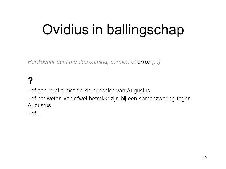 19 Ovidius in ballingschap Perdiderint cum me duo crimina, carmen et error [...] ? - of een relatie met de kleindochter van Augustus - of het weten va