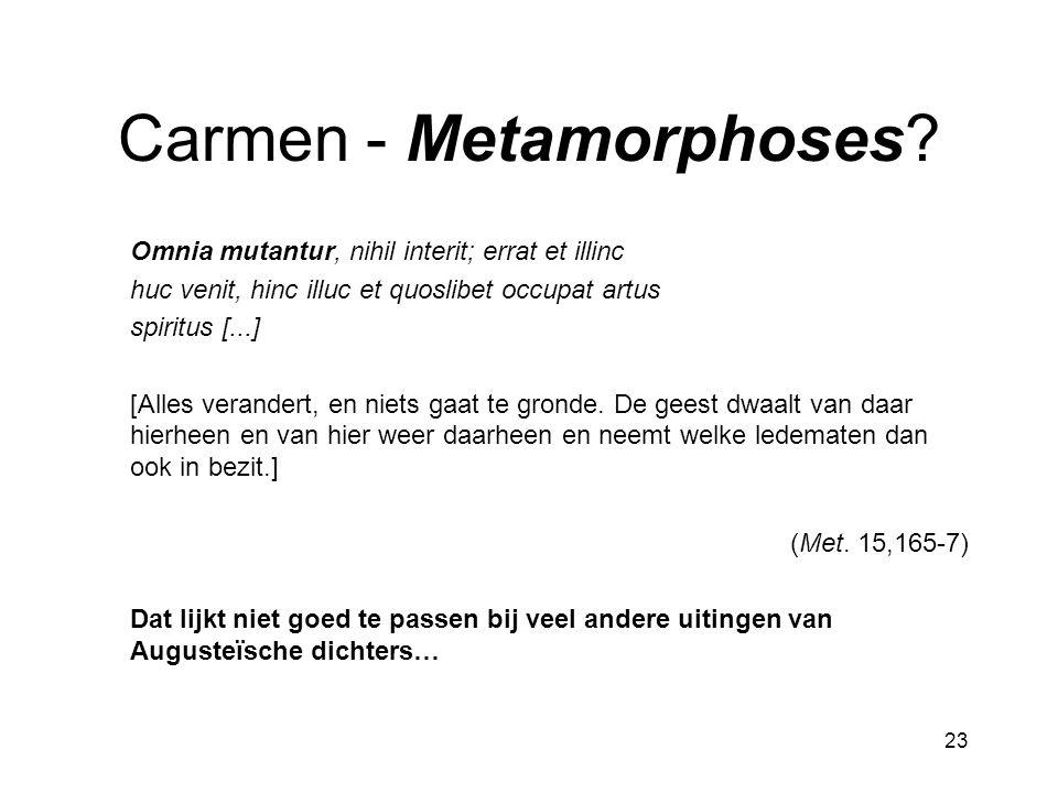 23 Carmen - Metamorphoses? Omnia mutantur, nihil interit; errat et illinc huc venit, hinc illuc et quoslibet occupat artus spiritus [...] [Alles veran