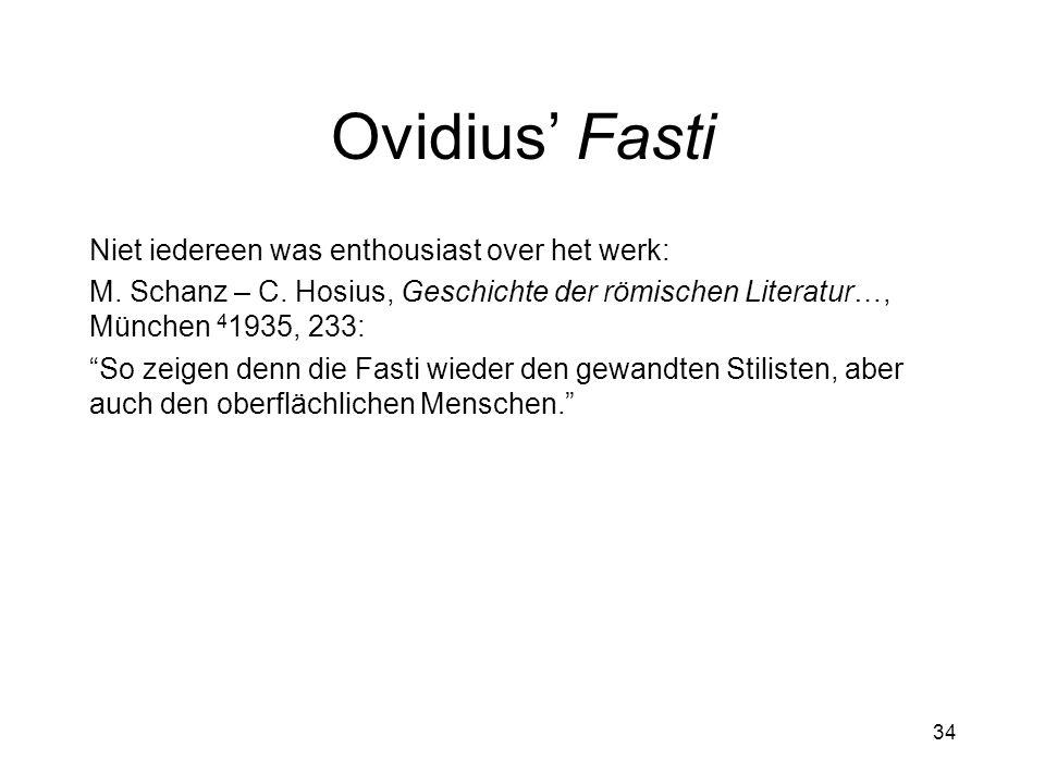 """Ovidius' Fasti Niet iedereen was enthousiast over het werk: M. Schanz – C. Hosius, Geschichte der römischen Literatur…, München 4 1935, 233: """"So zeige"""