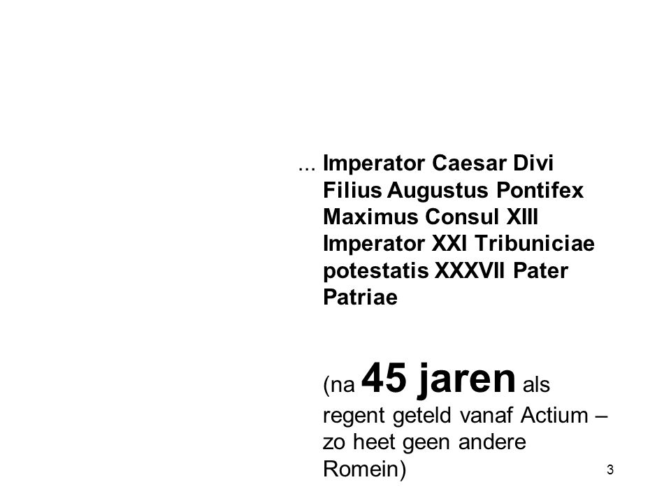 3... Imperator Caesar Divi Filius Augustus Pontifex Maximus Consul XIII Imperator XXI Tribuniciae potestatis XXXVII Pater Patriae (na 45 jaren als reg