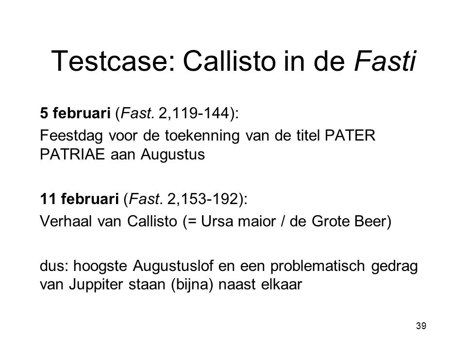 Testcase: Callisto in de Fasti 5 februari (Fast. 2,119-144): Feestdag voor de toekenning van de titel PATER PATRIAE aan Augustus 11 februari (Fast. 2,