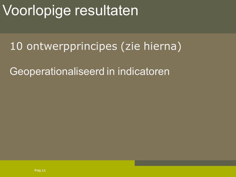 Pag. 10 ontwerpprincipes (zie hierna) Geoperationaliseerd in indicatoren 11 Voorlopige resultaten