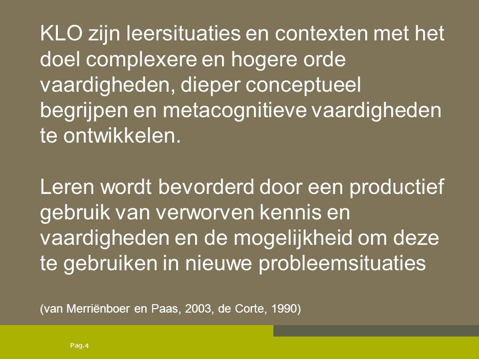 Pag. KLO zijn leersituaties en contexten met het doel complexere en hogere orde vaardigheden, dieper conceptueel begrijpen en metacognitieve vaardighe
