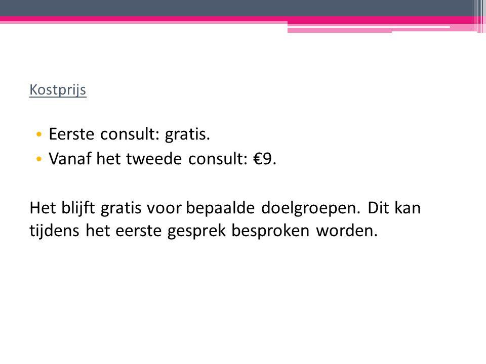 Kostprijs Eerste consult: gratis. Vanaf het tweede consult: €9.