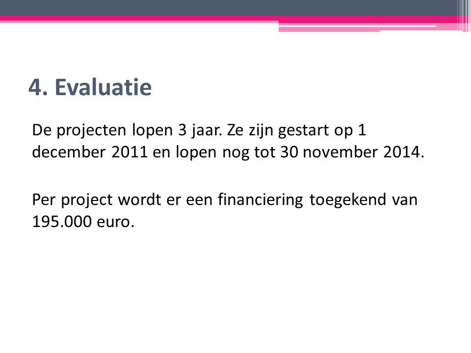 4. Evaluatie De projecten lopen 3 jaar.