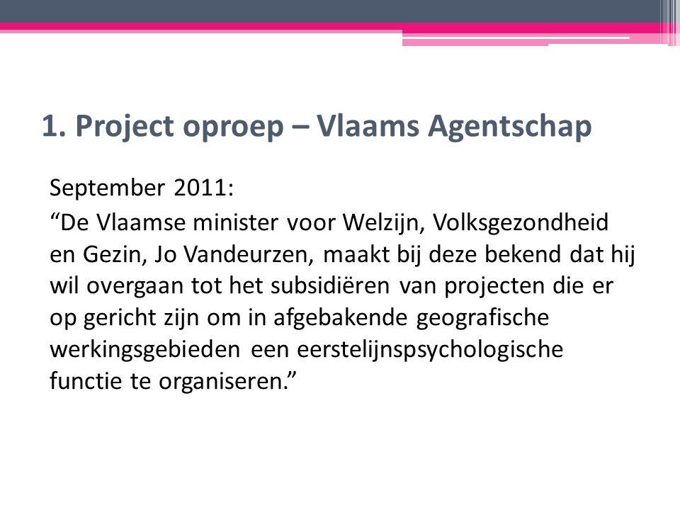 """1. Project oproep – Vlaams Agentschap September 2011: """"De Vlaamse minister voor Welzijn, Volksgezondheid en Gezin, Jo Vandeurzen, maakt bij deze beken"""