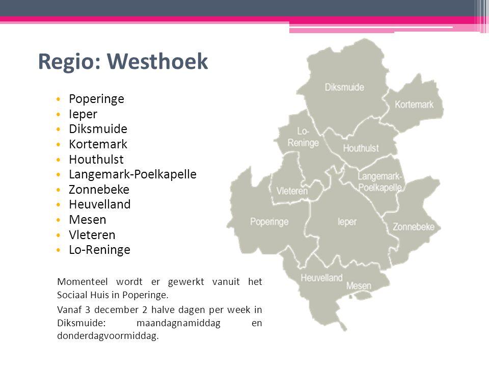 Regio: Westhoek Poperinge Ieper Diksmuide Kortemark Houthulst Langemark-Poelkapelle Zonnebeke Heuvelland Mesen Vleteren Lo-Reninge Momenteel wordt er gewerkt vanuit het Sociaal Huis in Poperinge.