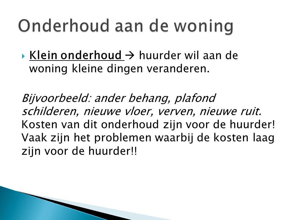  Groot onderhoud  Verhuurder moet zorgen dat de woning in goede staat verkeerd.