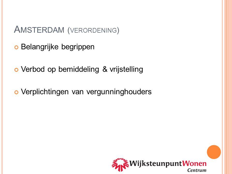 A MSTERDAM ( VERORDENING ) Belangrijke begrippen Verbod op bemiddeling & vrijstelling Verplichtingen van vergunninghouders