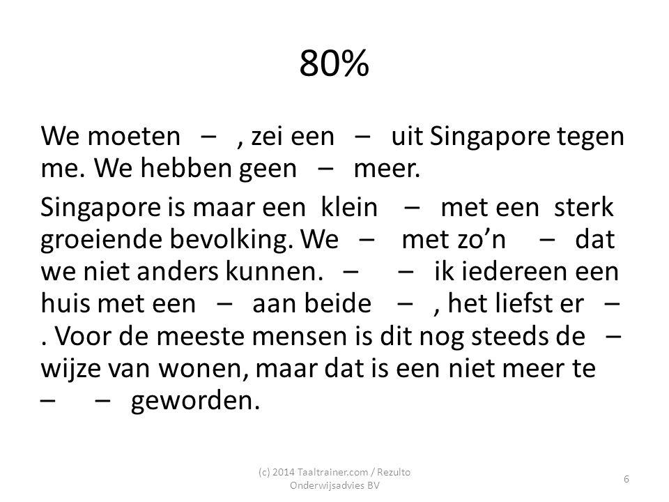 80% We moeten –, zei een – uit Singapore tegen me. We hebben geen – meer. Singapore is maar een klein – met een sterk groeiende bevolking. We – met zo