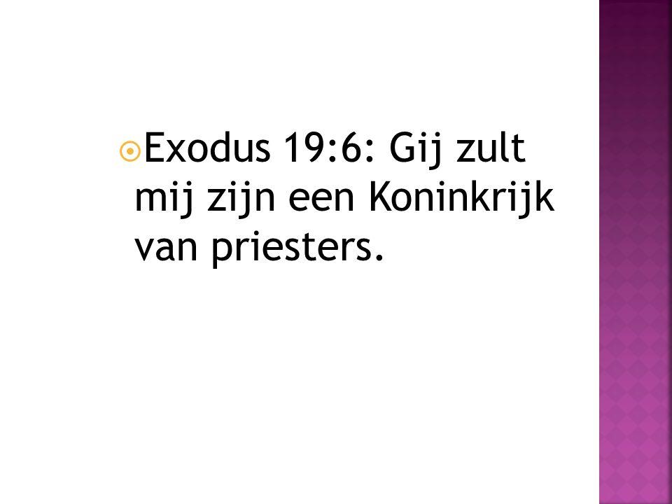  Exodus 19:6: Gij zult mij zijn een Koninkrijk van priesters.
