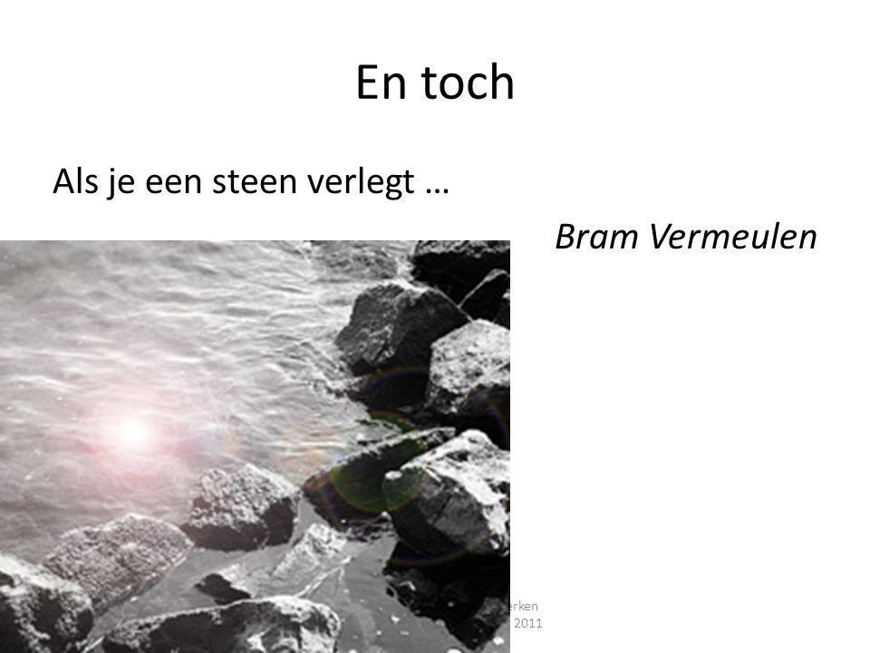 En toch Als je een steen verlegt … Bram Vermeulen ontwikkelingsgericht samenwerken Symposium Valkenhof 12 mei 2011 VCLB Noord-Limburg