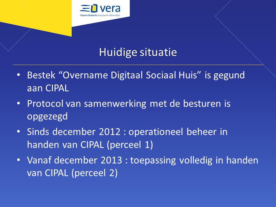 Huidige situatie Bestek Overname Digitaal Sociaal Huis is gegund aan CIPAL Protocol van samenwerking met de besturen is opgezegd Sinds december 2012 : operationeel beheer in handen van CIPAL (perceel 1) Vanaf december 2013 : toepassing volledig in handen van CIPAL (perceel 2)