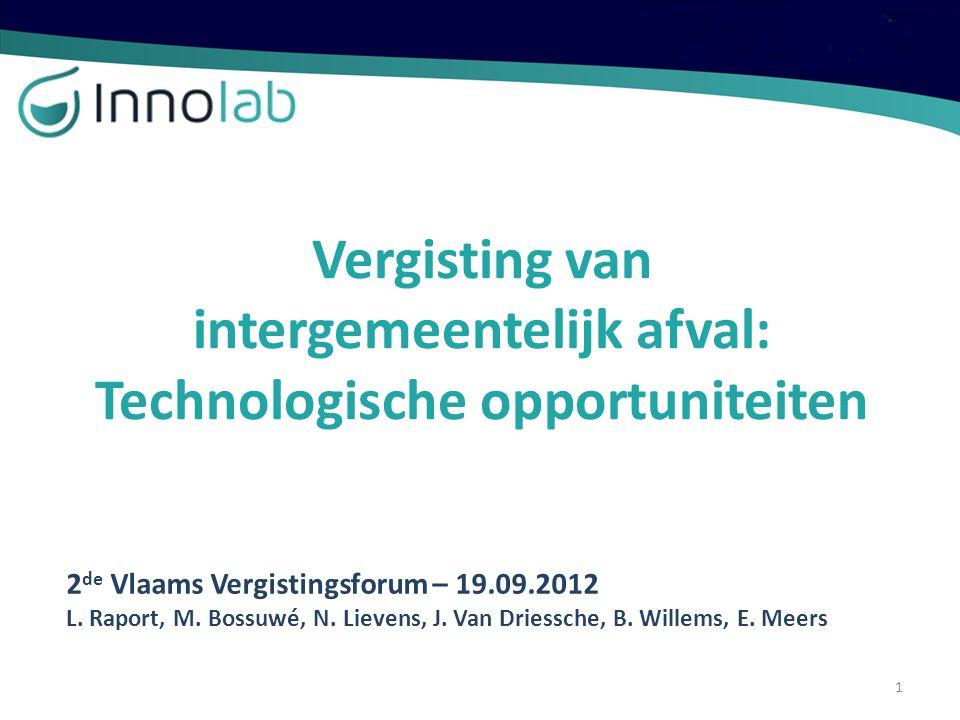 Vergisting van intergemeentelijk afval: Technologische opportuniteiten 2 de Vlaams Vergistingsforum – 19.09.2012 L. Raport, M. Bossuwé, N. Lievens, J.