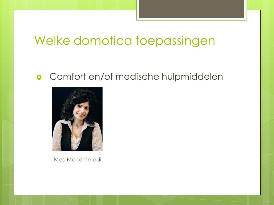 Welke domotica toepassingen  Comfort en/of medische hulpmiddelen Masi Mohammadi