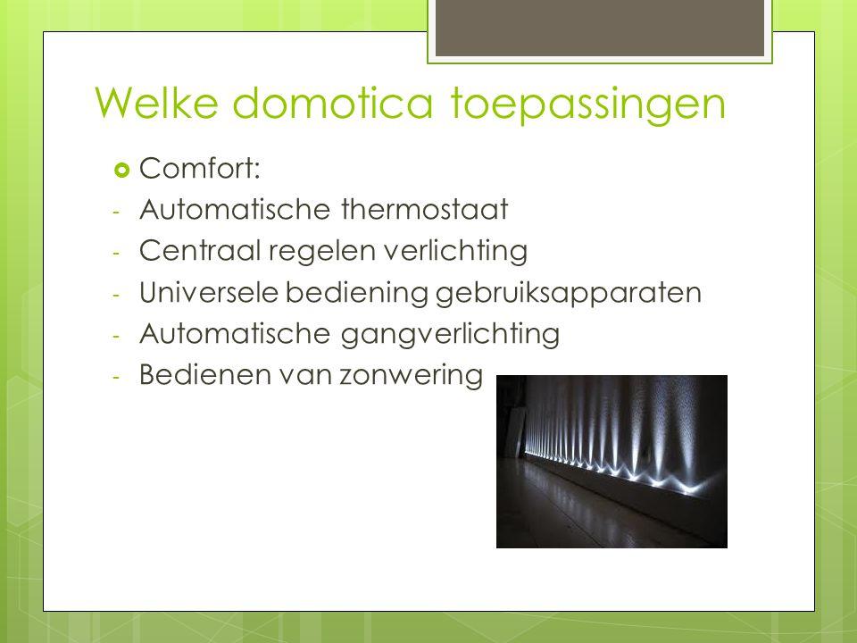 Welke domotica toepassingen  Comfort: - Automatische thermostaat - Centraal regelen verlichting - Universele bediening gebruiksapparaten - Automatische gangverlichting - Bedienen van zonwering
