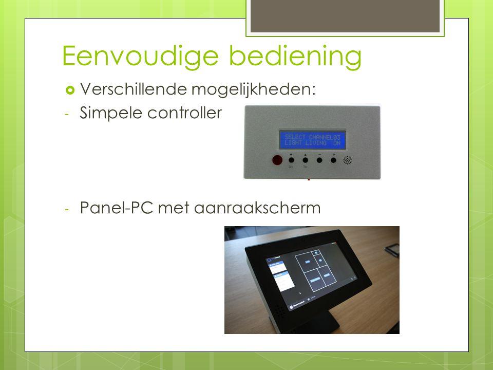 Eenvoudige bediening  Verschillende mogelijkheden: - Simpele controller - Panel-PC met aanraakscherm