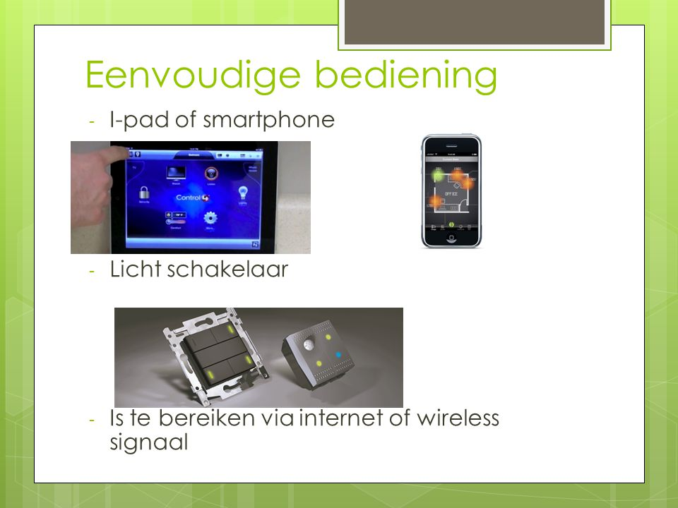 Eenvoudige bediening - I-pad of smartphone - Licht schakelaar - Is te bereiken via internet of wireless signaal