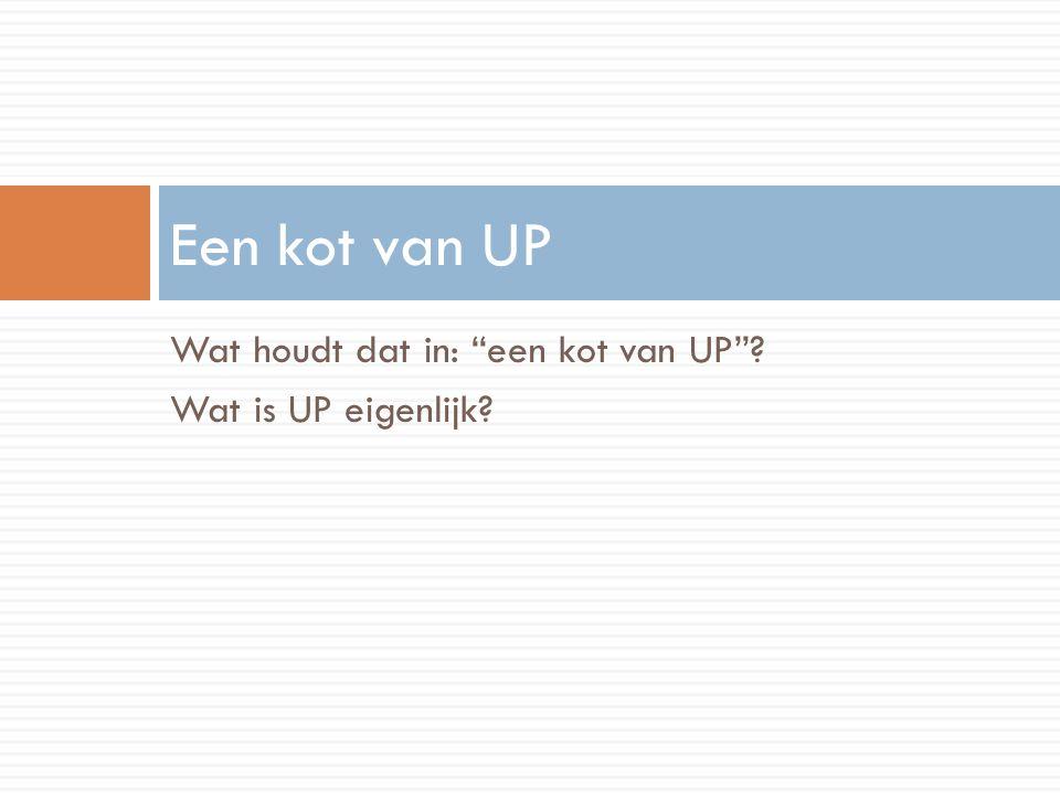 Wat houdt dat in: een kot van UP Wat is UP eigenlijk Een kot van UP