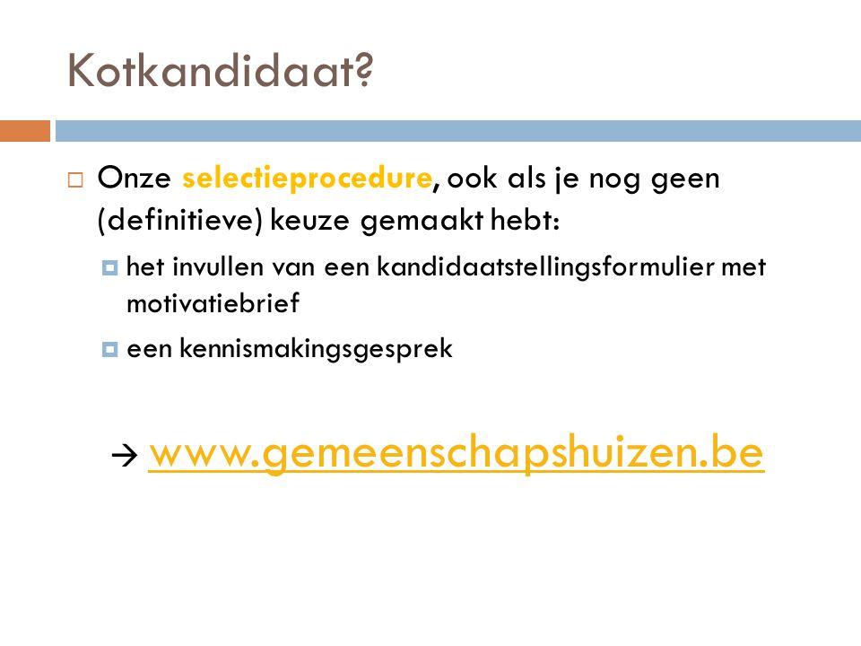  Onze selectieprocedure, ook als je nog geen (definitieve) keuze gemaakt hebt:  het invullen van een kandidaatstellingsformulier met motivatiebrief  een kennismakingsgesprek  www.gemeenschapshuizen.be www.gemeenschapshuizen.be