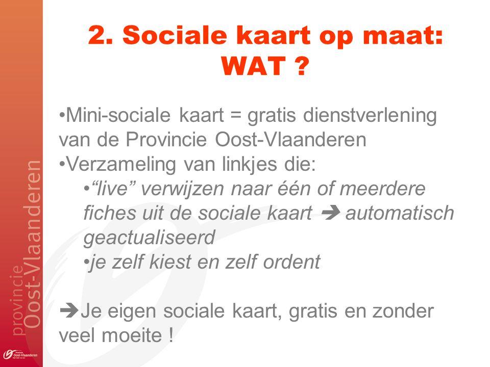 "2. Sociale kaart op maat: WAT ? Mini-sociale kaart = gratis dienstverlening van de Provincie Oost-Vlaanderen Verzameling van linkjes die: ""live"" verwi"