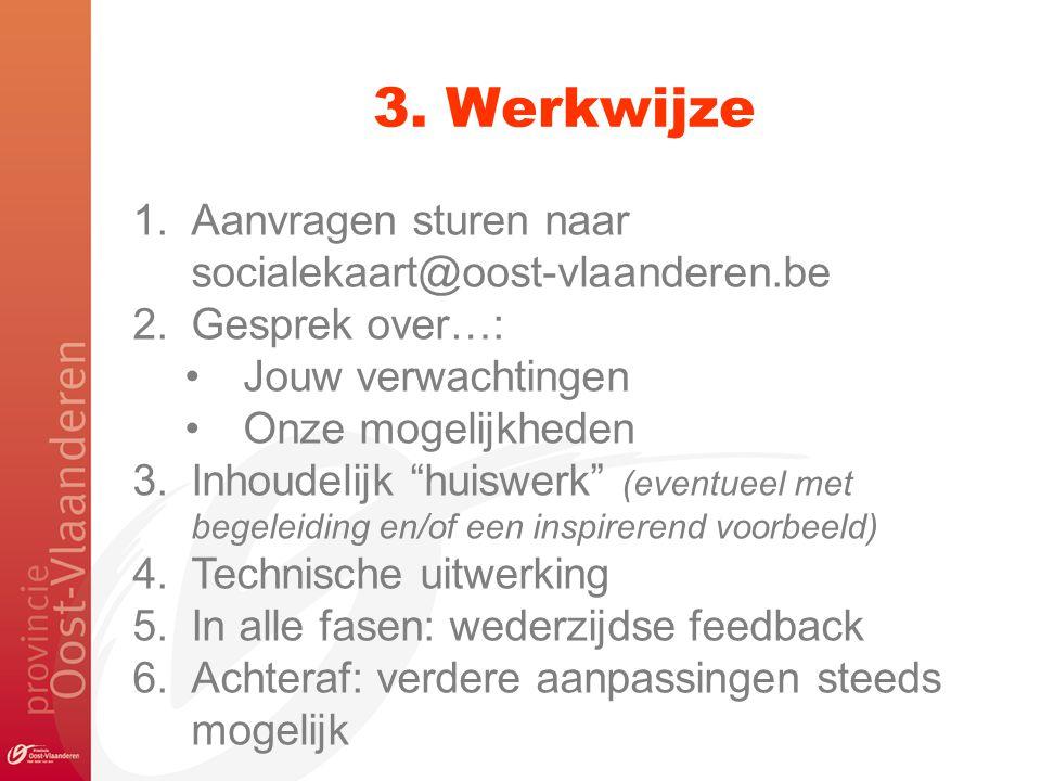 """3. Werkwijze 1.Aanvragen sturen naar socialekaart@oost-vlaanderen.be 2.Gesprek over…: Jouw verwachtingen Onze mogelijkheden 3.Inhoudelijk """"huiswerk"""" ("""