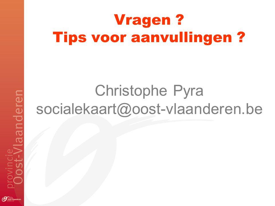Vragen ? Tips voor aanvullingen ? Christophe Pyra socialekaart@oost-vlaanderen.be