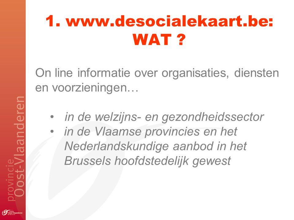 1. www.desocialekaart.be: WAT ? On line informatie over organisaties, diensten en voorzieningen… in de welzijns- en gezondheidssector in de Vlaamse pr