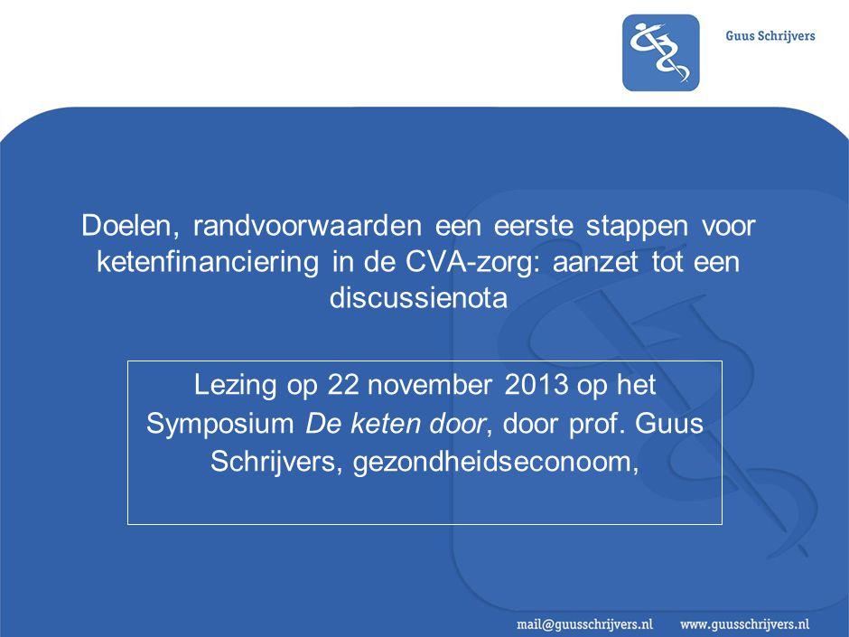 Doelen, randvoorwaarden een eerste stappen voor ketenfinanciering in de CVA-zorg: aanzet tot een discussienota Lezing op 22 november 2013 op het Sympo