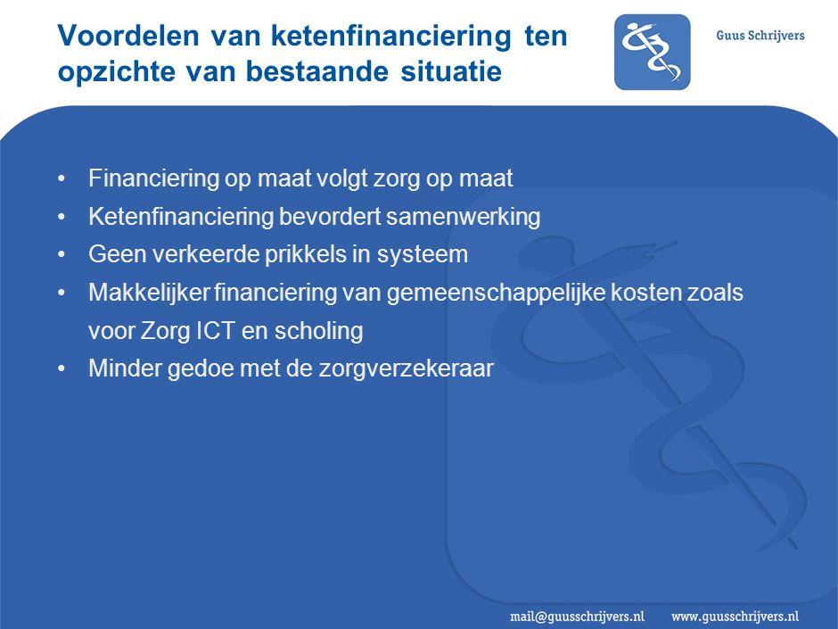 Voordelen van ketenfinanciering ten opzichte van bestaande situatie Financiering op maat volgt zorg op maat Ketenfinanciering bevordert samenwerking G