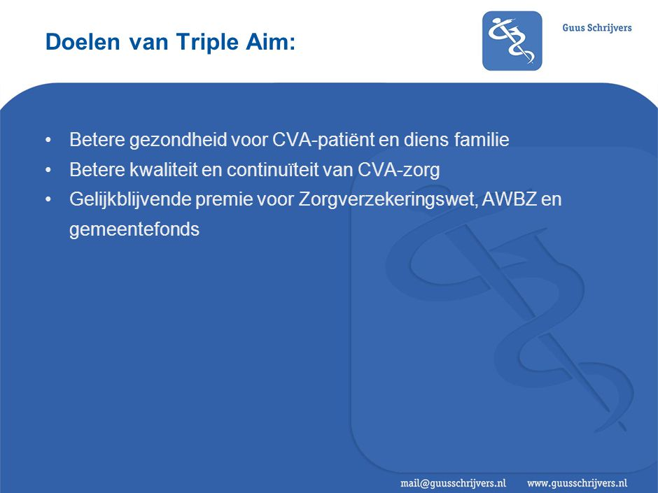 Doelen van Triple Aim: Betere gezondheid voor CVA-patiënt en diens familie Betere kwaliteit en continuïteit van CVA-zorg Gelijkblijvende premie voor Z
