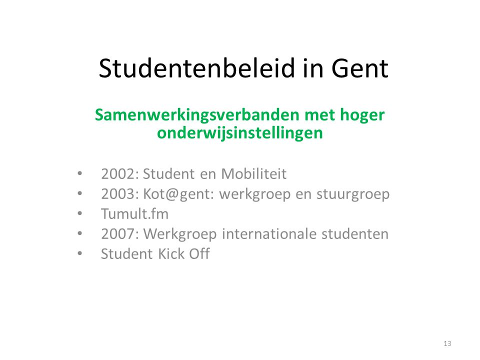Studentenbeleid in Gent Samenwerkingsverbanden met hoger onderwijsinstellingen 2002: Student en Mobiliteit 2003: Kot@gent: werkgroep en stuurgroep Tumult.fm 2007: Werkgroep internationale studenten Student Kick Off 13