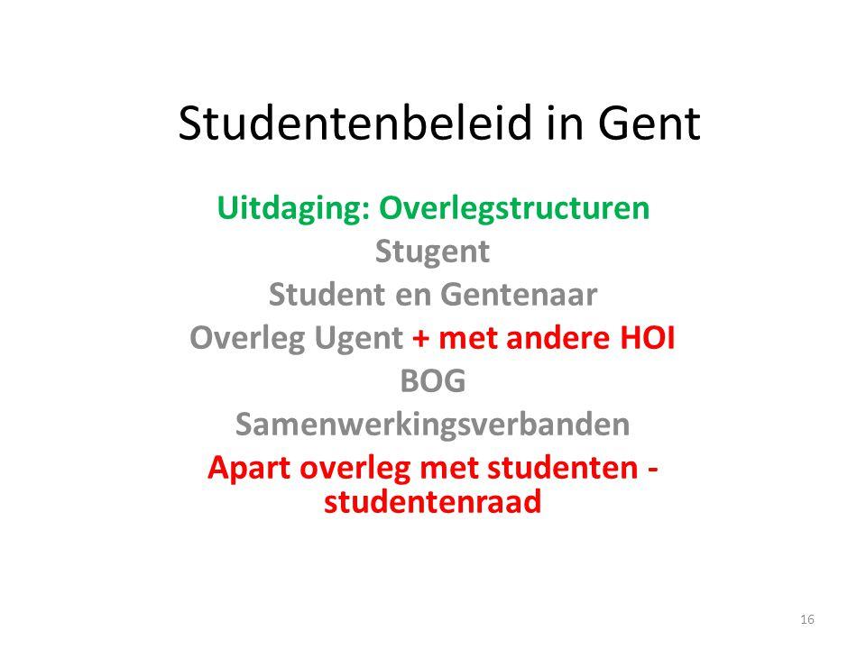 Studentenbeleid in Gent Uitdaging: Overlegstructuren Stugent Student en Gentenaar Overleg Ugent + met andere HOI BOG Samenwerkingsverbanden Apart overleg met studenten - studentenraad 16
