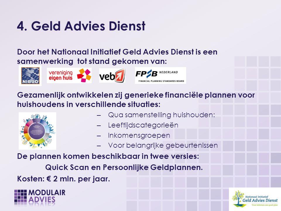 4. Geld Advies Dienst Door het Nationaal Initiatief Geld Advies Dienst is een samenwerking tot stand gekomen van: Gezamenlijk ontwikkelen zij generiek